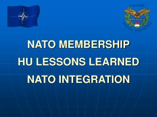 NATO MEMBERSHIP HU LESSONS LEARNED NATO INTEGRATION