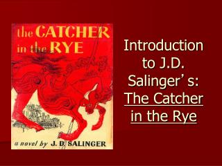 Introduction to J.D. Salinger � s:  The Catcher in the Rye
