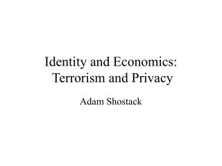 Identity and Economics:  Terrorism and Privacy
