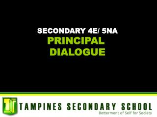 SECONDARY 4E/ 5NA PRINCIPAL  DIALOGUE