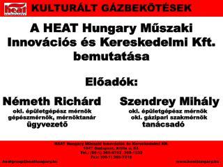 A HEAT Hungary Műszaki Innovációs és Kereskedelmi Kft. bemutatása Előadók: