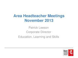 Area Headteacher Meetings November 2013