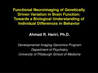 Ahmad R. Hariri, Ph.D. Developmental Imaging Genomics Program Department of Psychiatry