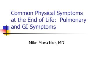Common Physical Symptoms at the End of Life:  Pulmonary and GI Symptoms