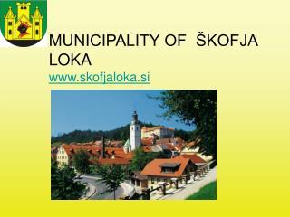 MUNICIPALITY OF  �KOFJA LOKA skofjaloka.si