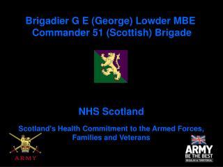 Brigadier G E (George) Lowder MBE  Commander 51 (Scottish) Brigade