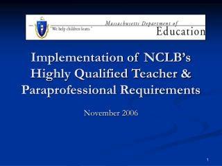 Implementation of NCLB�s Highly Qualified Teacher & Paraprofessional Requirements