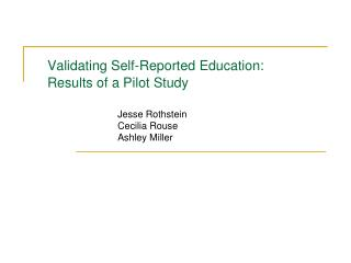 Validating Self-Reported Education:  Results of a Pilot Study Jesse Rothstein Cecilia Rouse