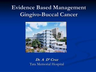 Evidence Based Management  Gingivo-Buccal Cancer