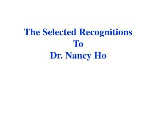 The Selected Recognitions To Dr. Nancy Ho