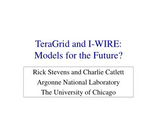 TeraGrid and I-WIRE:  Models for the Future?