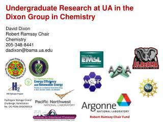 Undergraduate Research at UA in the Dixon Group in Chemistry David Dixon Robert Ramsay Chair