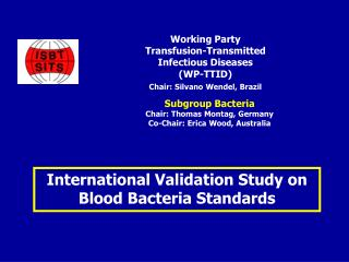 Working Party Transfusion-Transmitted Infectious Diseases WP-TTID  Chair: Silvano Wendel, Brazil