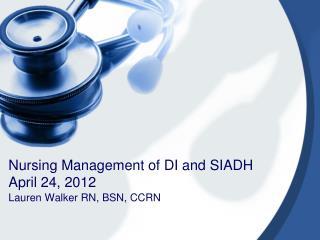 Nursing Management of DI and SIADH April 24, 2012