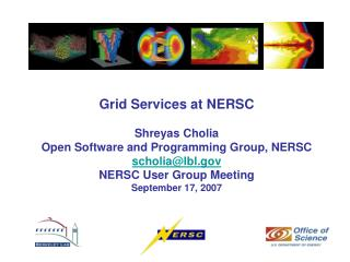 Grid Services at NERSC Shreyas Cholia Open Software and Programming Group, NERSC scholia@lbl