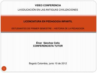 VIDEO CONFERENCIA LA EDUCACI�N EN LAS ANTIGUAS CIVILIZACIONES LICENCIATURA EN PEDAGOG�A INFANTIL