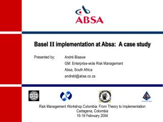 Basel  II  implementation at Absa:  A case study Presented by:André Blaauw