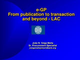 João  N. Veiga Malta Sr. Procurement Specialist jveigamalta@worldbank