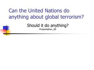 Can the United Nations do anything about global terrorism?