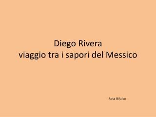 Diego Rivera viaggio tra i sapori del Messico