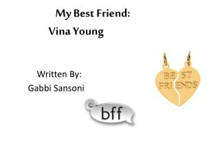 My Best Friend:                Vina Young