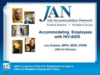 Accommodating  Employees with HIV/AIDS Lou Orslene, MPIA, MSW, CPDM JAN Co-Director