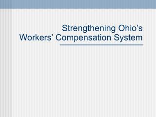Strengthening Ohio's  Workers' Compensation System