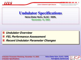 Undulator Specifications Heinz-Dieter Nuhn, SLAC / SSRL November 14, 2003