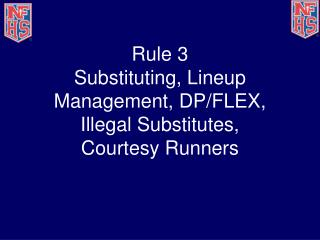 Rule 3 Substituting, Lineup Management, DP/FLEX, Illegal Substitutes, Courtesy Runners