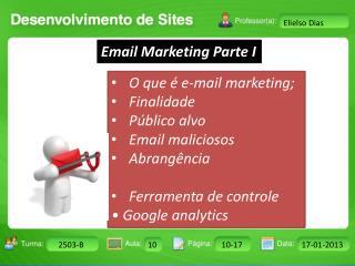 O que é e-mail marketing ; Finalidade Público alvo Email  maliciosos  Abrangência