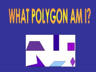 WHAT POLYGON AM I?