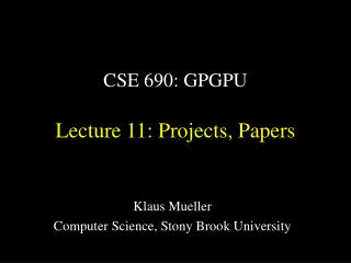 CSE 690: GPGPU Lecture 11: Projects, Papers