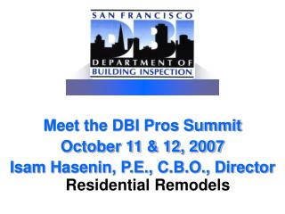 Meet the DBI Pros Summit October 11 & 12, 2007  Isam Hasenin, P.E., C.B.O., Director
