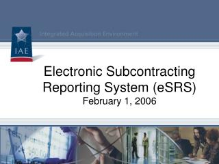 Electronic Subcontracting Reporting System (eSRS) February 1, 2006