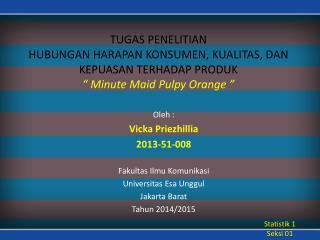 Oleh : Vicka Priezhillia 2013-51-008 Fakultas Ilmu Komunikasi Universitas Esa Unggul Jakarta Barat