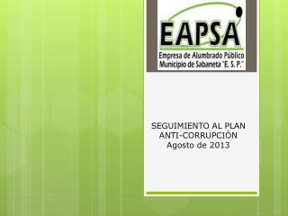 SEGUIMIENTO AL PLAN ANTI-CORRUPCIÓN Agosto de 2013