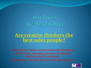 Hot Topics 16 th  March 2011