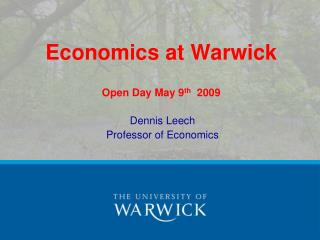 Economics  at Warwick Open  Day  May 9 th   2009