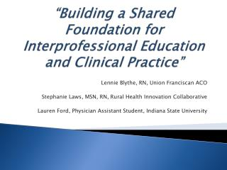""" Building a Shared Foundation for Interprofessional Education and Clinical Practice"""