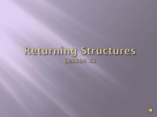 Returning Structures Lesson xx