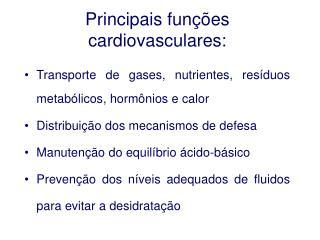 Principais funções cardiovasculares: