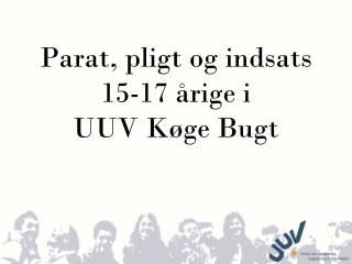Parat, pligt og indsats 15-17  årige  i  UUV Køge Bugt