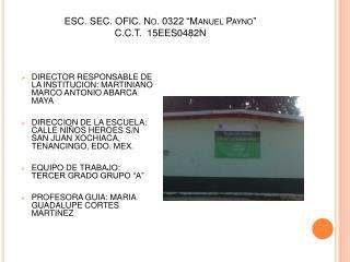 """ESC. SEC. OFIC. No.  0322 """"Manuel  Payno """" C.C.T.  15EES0482N"""