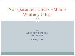 Non-parametric tests �Mann-Whitney U test