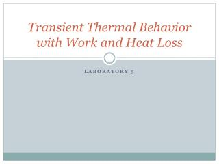 Transient Thermal Behavior with Work and Heat Loss