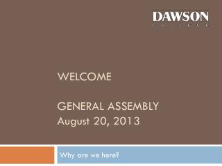 Welcome GENERAL ASSEMBLY August  20, 2013