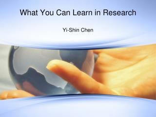 What You Can Learn in Research