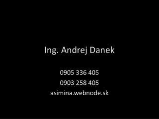 Ing. Andrej  Danek