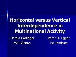Horizontal versus Vertical Interdependence in Multinational Activity