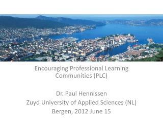 Encouraging Professional Learning Communities (PLC) Dr. Paul  Hennissen